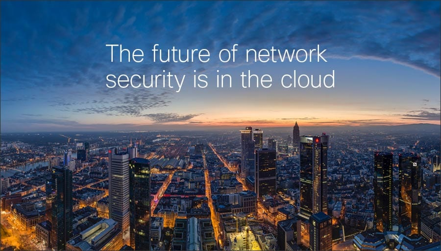 Text on an image of a city: The future of network security is in the cloud