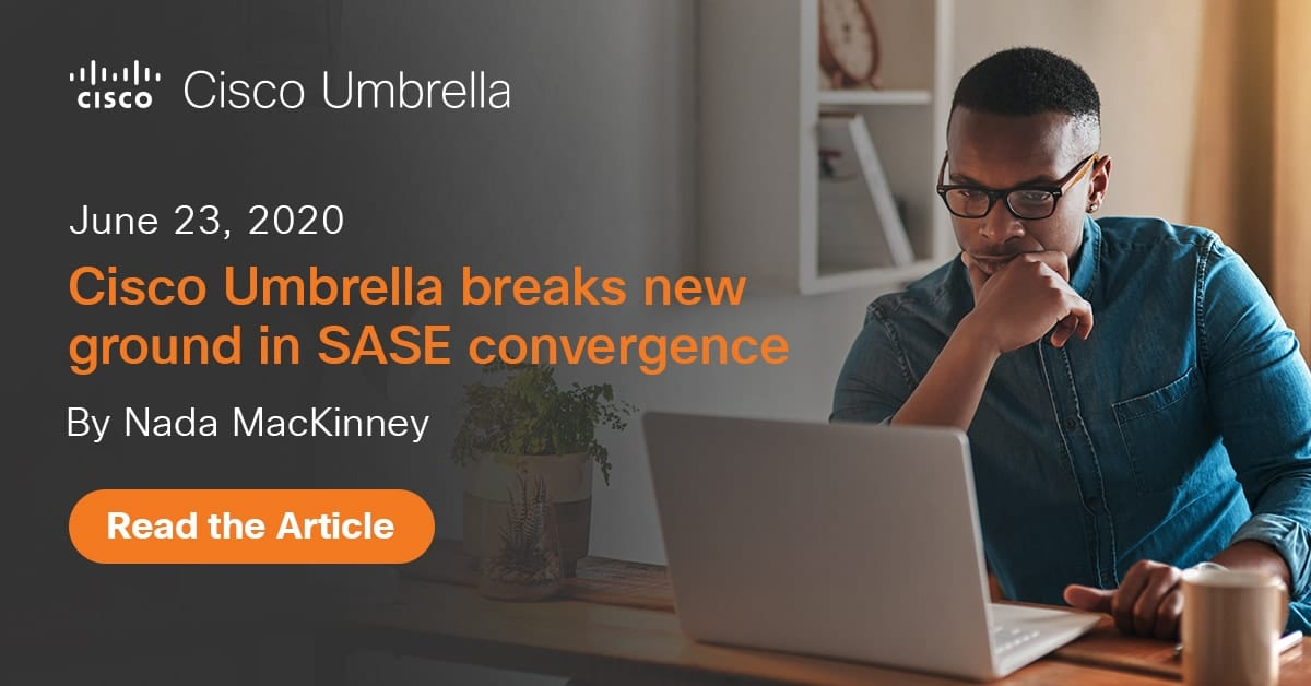 Cisco Umbrella Breaks New Ground In Sase Convergence
